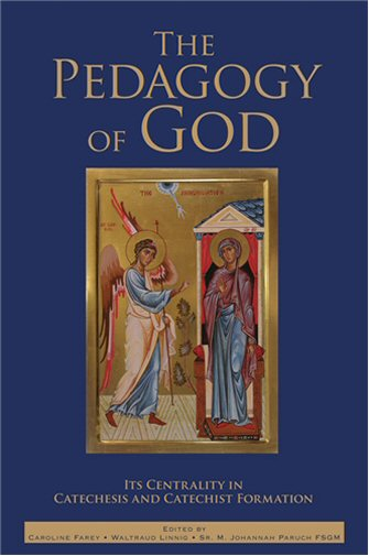 The Pedagogy of God: Its Centrality in Catechesis and Catechist Formation