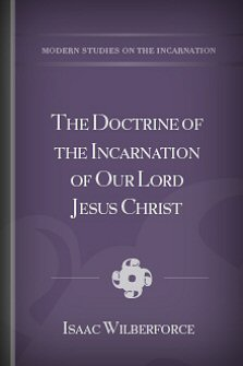 The Doctrine of the Incarnation of Our Lord Jesus Christ, in Its Relation to Mankind and to the Church