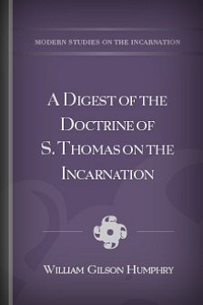 A Digest of the Doctrine of S. Thomas on the Incarnation