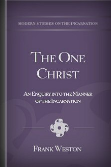 The One Christ: An Enquiry into the Manner of the Incarnation