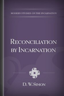 Reconciliation by Incarnation: The Reconciliation of God and Man by the Incarnation of the Divine Word