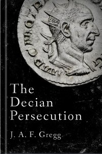 The Decian Persecution: Being the Hulsean Prize Essay for 1896