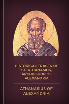 Historical Tracts of S. Athanasius, Archbishop of Alexandria
