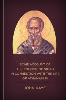 Some Accounts of the Council of Nicæa, in Connexion with the Life of Athanasius