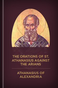 The Orations of S. Athanasius Against the Arians