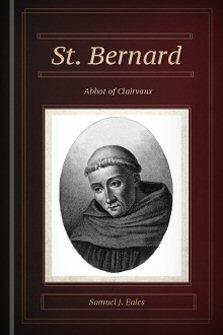 St. Bernard: Abbot of Clairvaux, A.D. 1091–1153