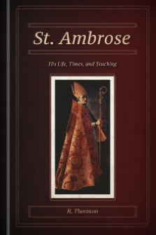 St. Ambrose: His Life, Times, and Teaching