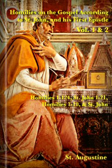 Homilies on the Gospel according to St. John, and His First Epistle, vols. 1 & 2