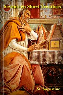 Seventeen Short Treatises of S. Augustine, Bishop of Hippo