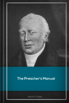 The Preacher's Manual: Including Clavis Biblica, and a Letter to a Methodist Preacher
