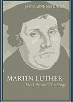 Martin Luther: His Life and Teachings