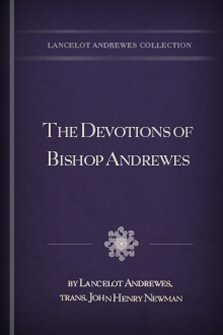 The Devotions of Bishop Andrewes, Translated from the Greek, and Arranged Anew
