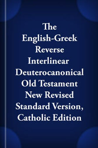 The English-Greek Reverse Interlinear Deuterocanonical Old Testament New Revised Standard Version, Catholic Edition