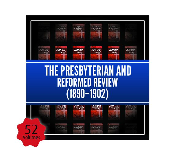 The Presbyterian and Reformed Review, vols. 1—13 (1890—1902)