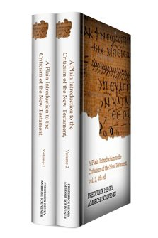 A Plain Introduction to the Criticism of the New Testament (2 vols.)