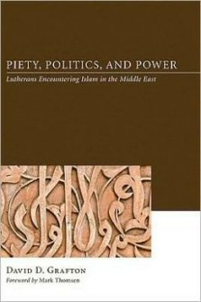 Piety, Politics, and Power: Lutherans Encountering Islam in the Middle East