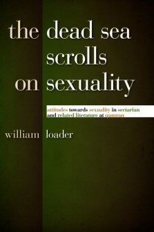 The Dead Sea Scrolls on Sexuality: Attitudes towards Sexuality in Sectarian and Related Literature at Qumran