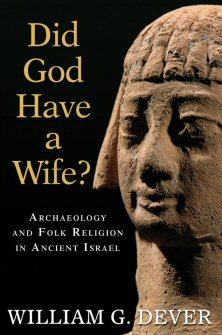 Did God Have a Wife? Archaeology and Folk Religion in Ancient Israel