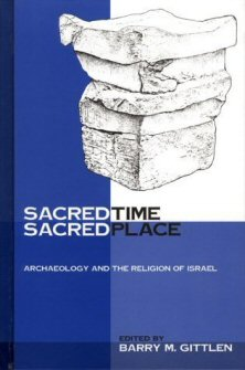 Sacred Time, Sacred Place: Archaeology and the Religion of Israel