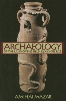 Archaeology of the Land of the Bible, Vol. 1: 10,000–586 B.C.E.