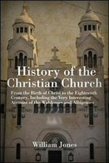 The History of the Christian Church, from the Birth of Christ to the Eighteenth Century, Including the Very Interesting Account of the Waldenses and Albigenses, Volumes 1&2