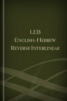The English-Hebrew Reverse Interlinear Old Testament Lexham English Bible