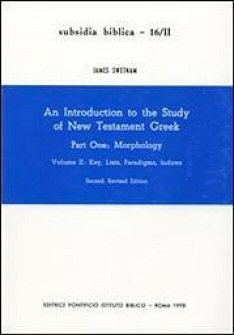 An Introduction to the Study of New Testament Greek, Part One: Morphology, Volume 2: Key, Lists, Paradigms, Indices