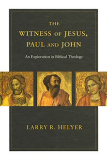 The Witness of Jesus, Paul and John: An Exploration in Biblical Theology