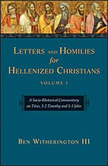 Letters and Homilies for Hellenized Christians, Volume I: A Socio-Rhetorical Commentary on Titus, 1–2 Timothy and 1–3 John