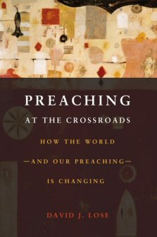 Preaching at the Crossroads: How the World—and Our Preaching—Is Changing