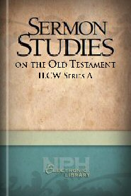 Sermon Studies on the Old Testament: ILCW Series A