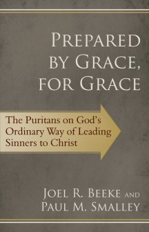 Prepared by Grace, for Grace: The Puritans on God's Way of Leading Sinners to Christ