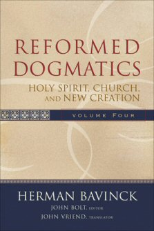 Reformed Dogmatics, Vol. 4: Holy Spirit, Church, and New Creation