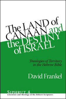 The Land of Canaan and the Destiny of Israel: Theologies of Territory in the Hebrew Bible