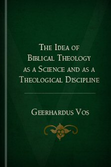 The Idea of Biblical Theology as a Science and as a Theological Discipline