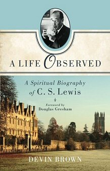 A Life Observed: A Spiritual Biography of C.S. Lewis