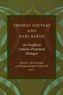 Thomas Aquinas and Karl Barth: An Unofficial Protestant-Catholic Dialogue