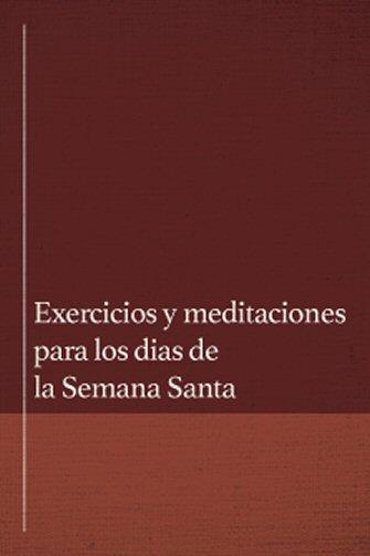 Exercicios y meditaciones para los dias de la Semana Santa