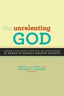 The Unrelenting God: Essays on God's Action in Scripture in Honor of Beverly Roberts Gaventa