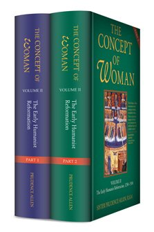 The Concept of Woman, vol. 2: The Early Humanist Reformation, parts 1 & 2