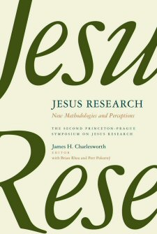 Jesus Research: New Methodologies and Perceptions: The Second Princeton-Prague Symposium on Jesus Research
