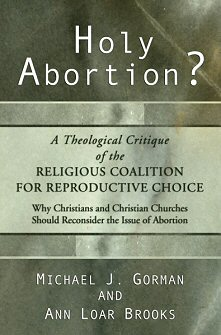 Holy Abortion? A Theological Critique of the Religious Coalition for Reproductive Choice