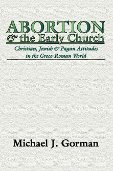 Abortion and the Early Church: Christian, Jewish, and Pagan Attitudes in the Greco-Roman World