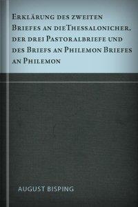 Erklärung des zweiten Briefes an die Thessalonicher, der drei Pastoralbriefe und des Briefs an Philemon