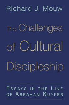 The Challenges of Cultural Discipleship: Essays in the Line of Abraham Kuyper