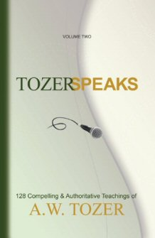 Tozer Speaks: 128 Compelling & Authoritative Teachings, Volume 2