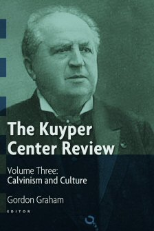The Kuyper Center Review, vol. 3: Calvinism and Culture