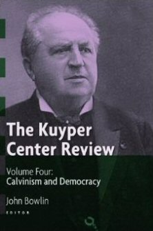 The Kuyper Center Review, vol. 4: Calvinism and Democracy