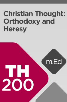 Mobile Ed: TH200 Christian Thought: Orthodoxy and Heresy (8 hour course)