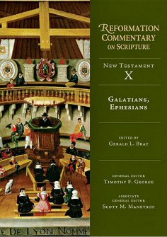 Reformation Commentary on Scripture, NT vol. 10: Galatians, Ephesians